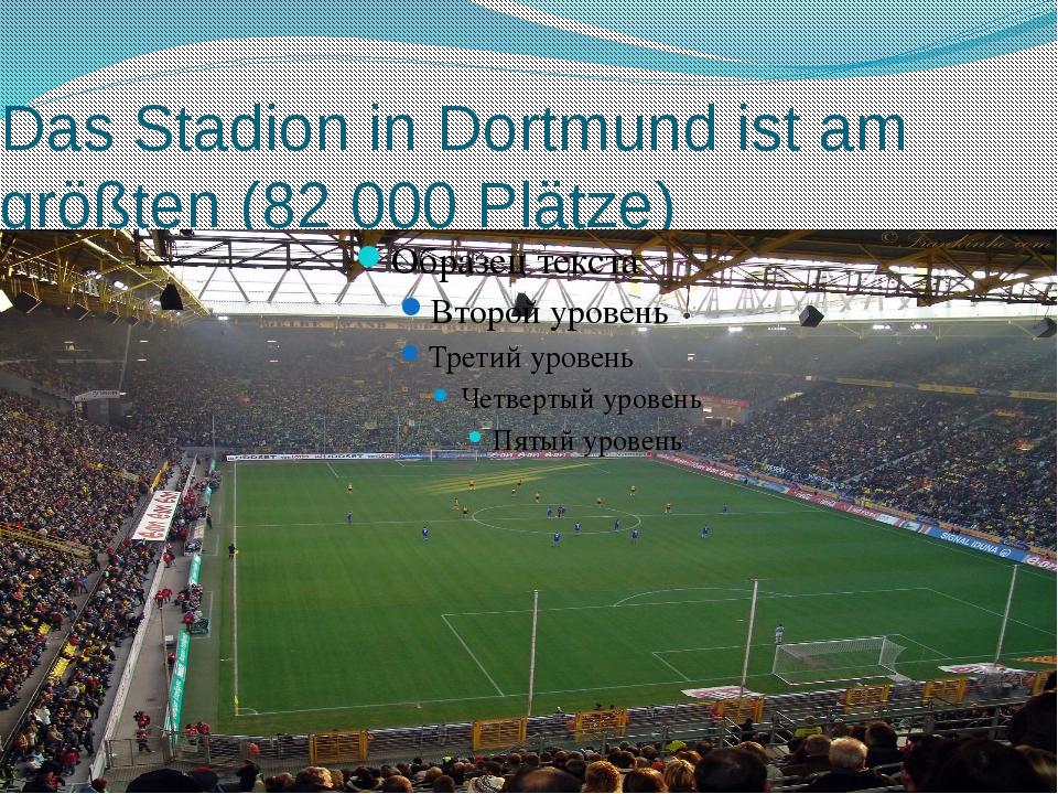 Das Stadion in Dortmund ist am größten (82 000 Plätze)