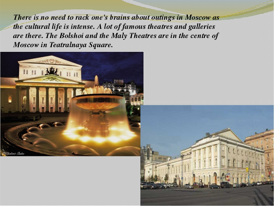 There is nо need to rack one's brains about outings in Moscow as the cultural...