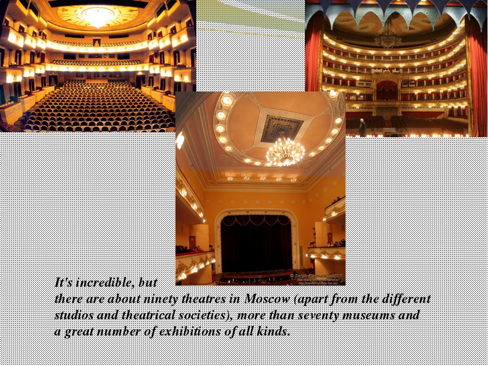 It's incredible, but there are about ninety theatres in Moscow (apart from th...