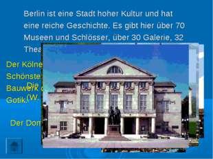 Berlin ist eine Stadt hoher Kultur und hat eine reiche Geschichte. Es gibt hi