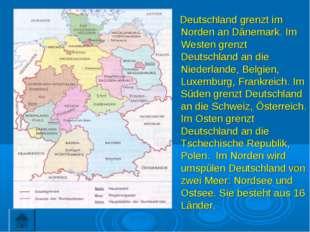 Deutschland grenzt im Norden an Dänemark. Im Westen grenzt Deutschland an di