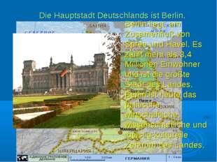 Die Hauptstadt Deutschlands ist Berlin. Berlin liegt am Zusamenfluß von Spree