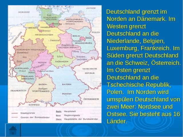 Deutschland grenzt im Norden an Dänemark. Im Westen grenzt Deutschland an di...