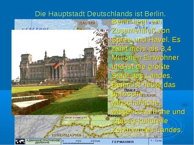 Die Hauptstadt Deutschlands ist Berlin. Berlin liegt am Zusamenfluß von Spree...