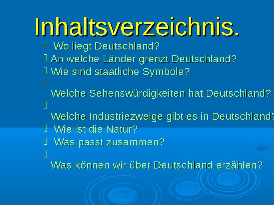 Inhaltsverzeichnis. Wo liegt Deutschland? An welche Länder grenzt Deutschland...