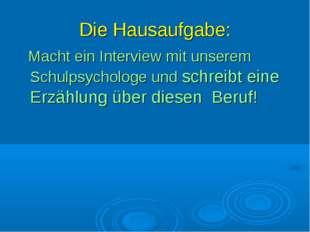 Die Hausaufgabe: Macht ein Interview mit unserem Schulpsychologe und schreibt