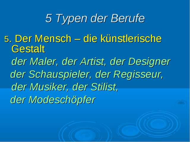 5 Typen der Berufe 5. Der Mensch – die künstlerische Gestalt der Maler, der...