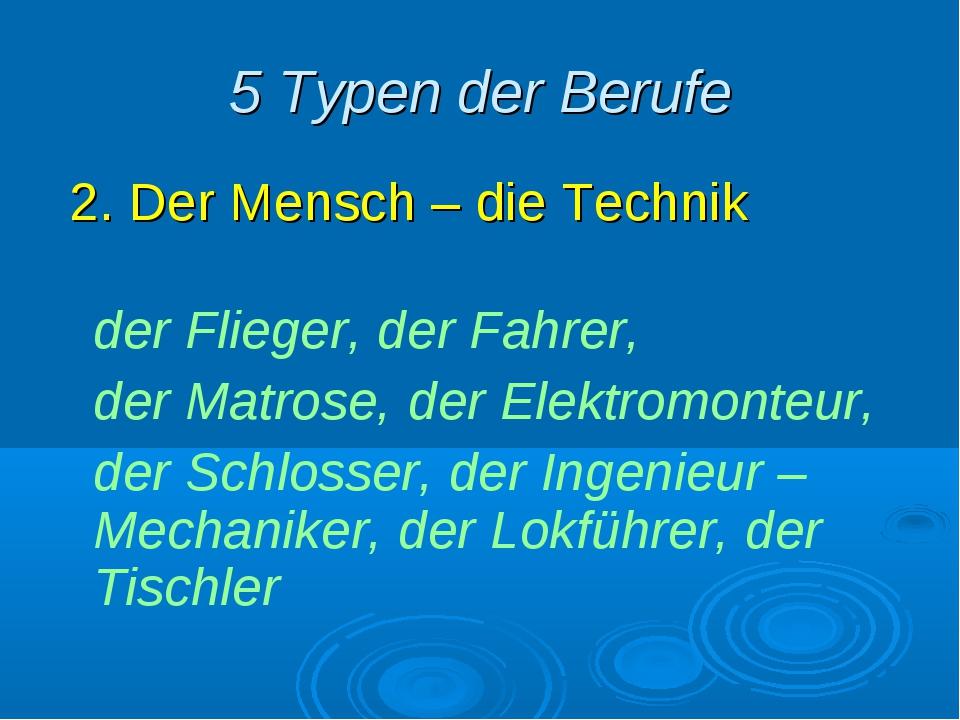 5 Typen der Berufe 2. Der Mensch – die Technik der Flieger, der Fahrer, der...