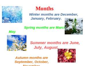 Months Winter months are December, January, February. Spring months are March