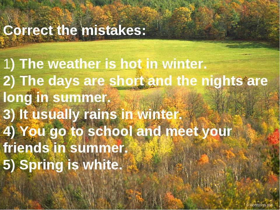 Correct the mistakes:  1) The weather is hot in winter. 2) The days are shor...