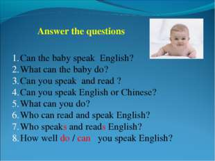 Answer the questions Can the baby speak English? What can the baby do? Can yo