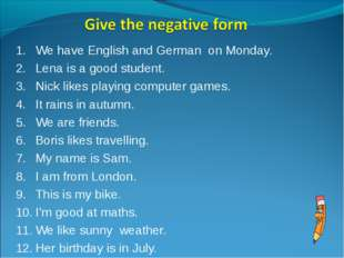 We have English and German on Monday. Lena is a good student. Nick likes play