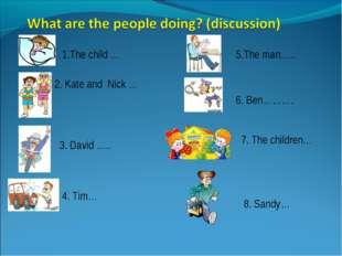 1.The child … 2. Kate and Nick … 3. David ….. 4. Tim… 5.The man….. 6. Ben……….