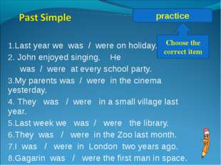 Last year we was / were on holiday. John enjoyed singing. He was / were at ev