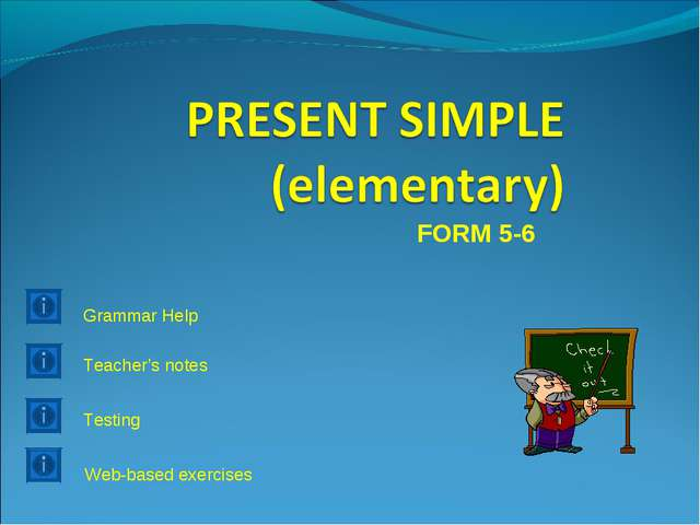 FORM 5-6 Teacher's notes Testing Web-based exercises Grammar Help