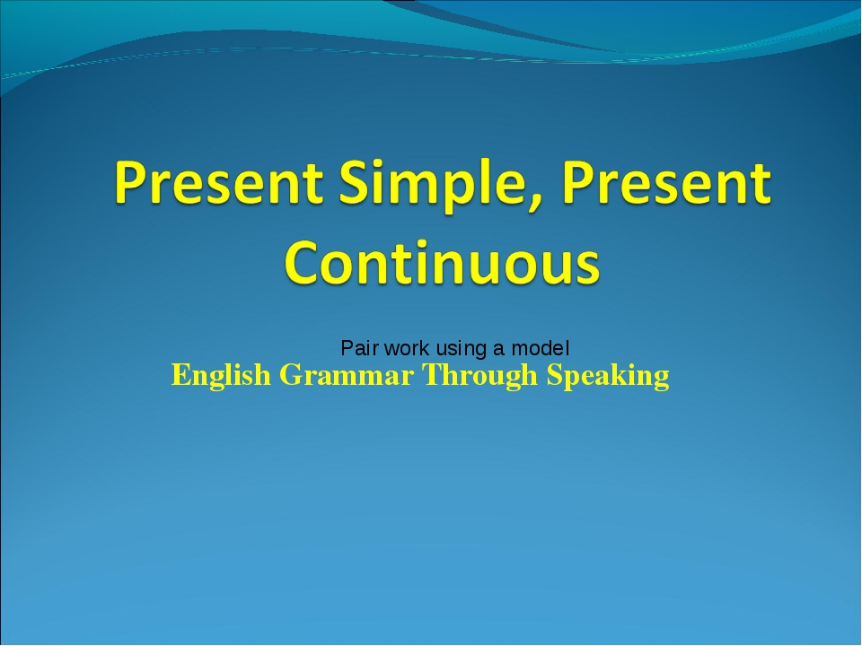 English Grammar Through Speaking Pair work using a model