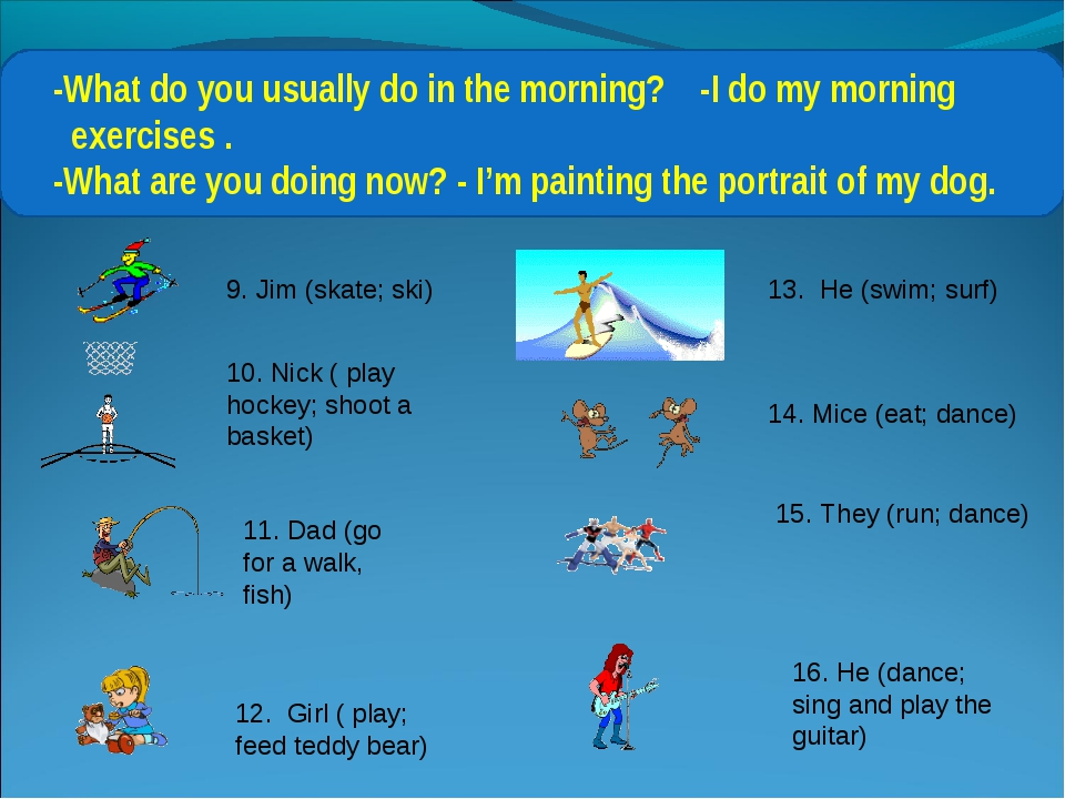 -What do you usually do in the morning? -I do my morning exercises . -What a...