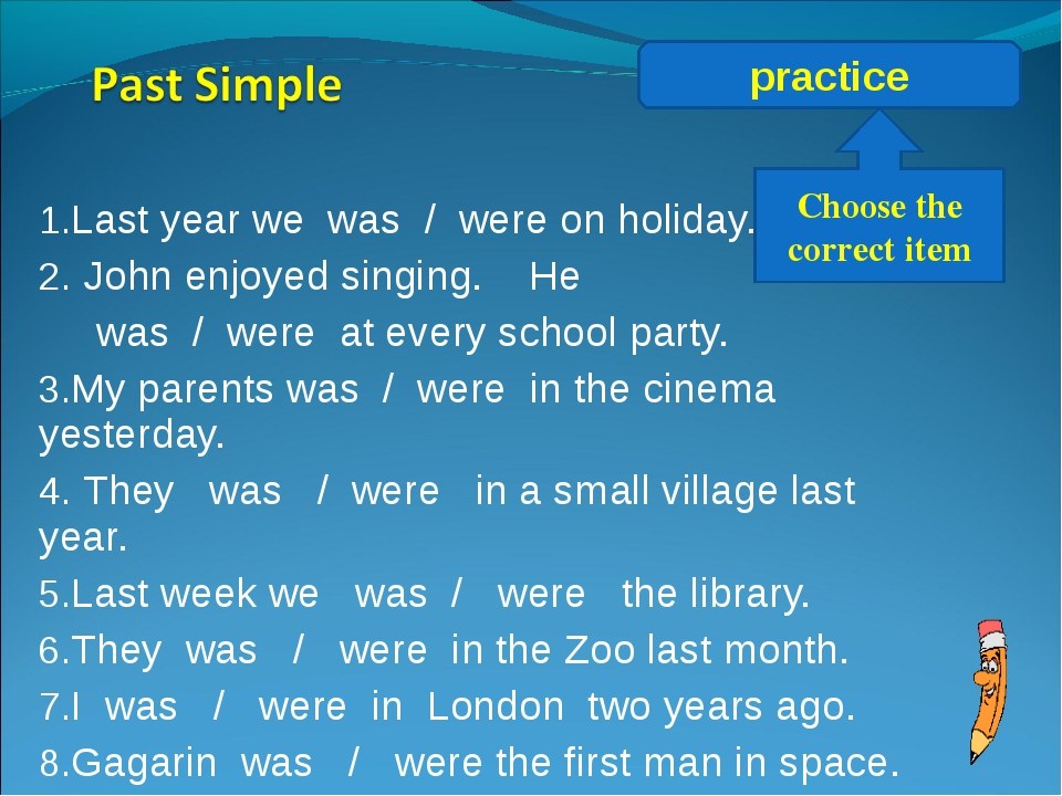 Last year we was / were on holiday. John enjoyed singing. He was / were at ev...