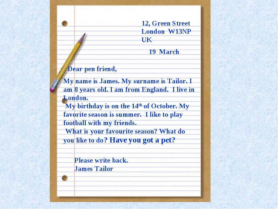 19 March Dear pen friend, Please write back. James Tailor My name is James. M...