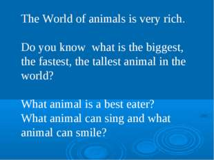 The World of animals is very rich. Do you know what is the biggest, the faste