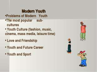 Modern Youth Problems of Modern Youth The most popular sub- cultures Youth C