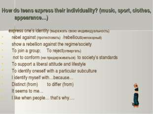 How do teens express their individuality? (music, sport, clothes, appearance…