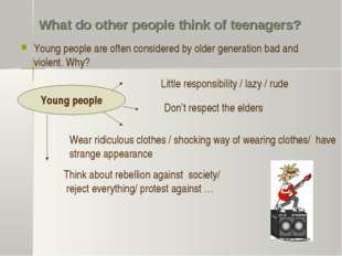 What do other people think of teenagers? Young people are often considered by