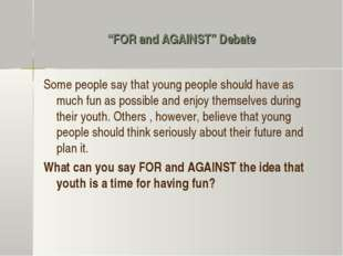 """FOR and AGAINST"" Debate Some people say that young people should have as muc"