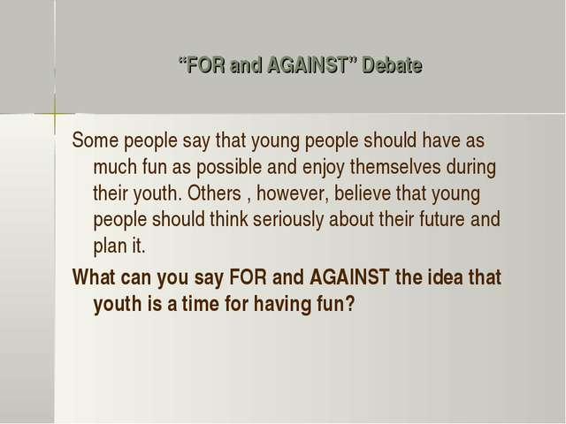 """FOR and AGAINST"" Debate Some people say that young people should have as muc..."