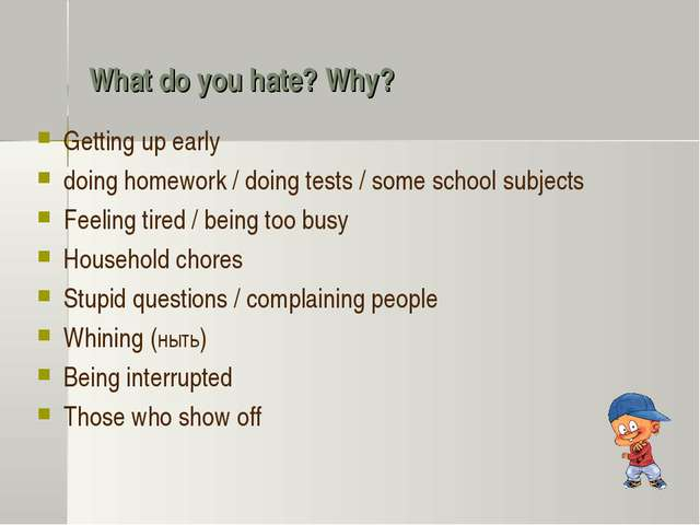 What do you hate? Why? Getting up early doing homework / doing tests / some s...
