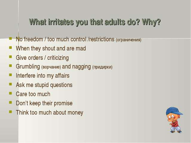 What irritates you that adults do? Why? No freedom / too much control /restri...