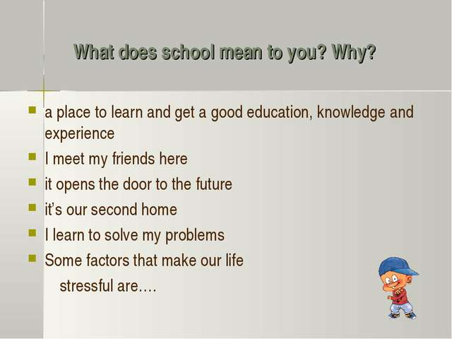 What does school mean to you? Why? a place to learn and get a good education,...