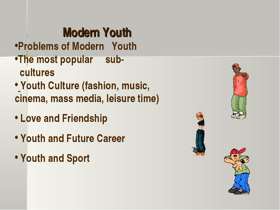 Modern Youth Problems of Modern Youth The most popular sub- cultures Youth C...
