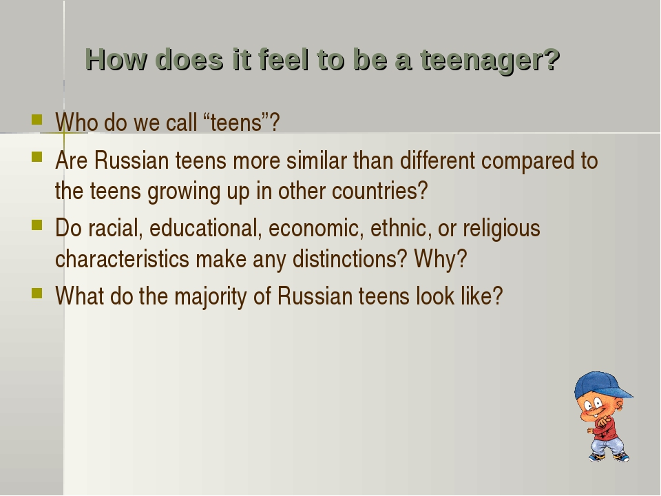 "How does it feel to be a teenager? Who do we call ""teens""? Are Russian teens..."