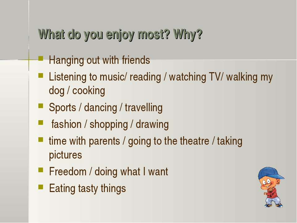 What do you enjoy most? Why? Hanging out with friends Listening to music/ rea...