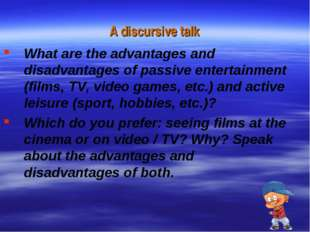 A discursive talk What are the advantages and disadvantages of passive entert