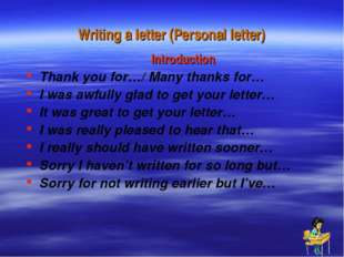 Writing a letter (Personal letter) Introduction Thank you for…/ Many thanks f