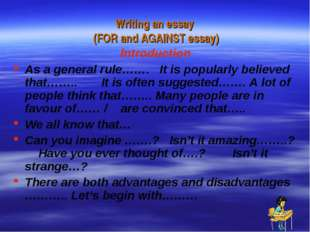 Writing an essay (FOR and AGAINST essay) Introduction As a general rule……. It