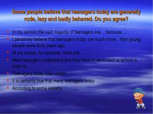 Some people believe that teenagers today are generally rude, lazy and badly b