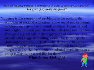 How do the people explain the existence of violence among young people? Are y