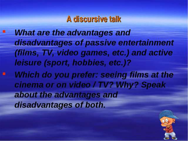 A discursive talk What are the advantages and disadvantages of passive entert...