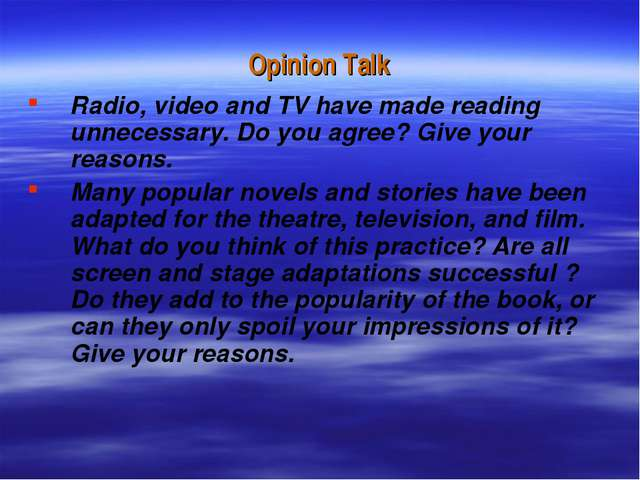 Opinion Talk Radio, video and TV have made reading unnecessary. Do you agree?...