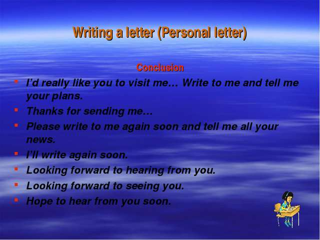 Writing a letter (Personal letter) Conclusion I'd really like you to visit me...