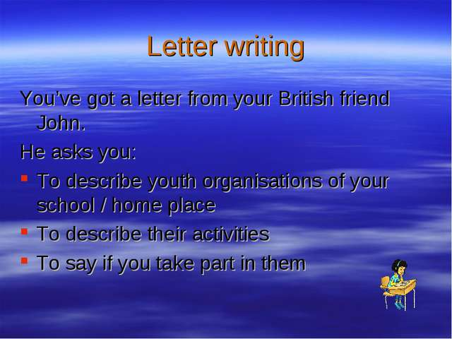 Letter writing You've got a letter from your British friend John. He asks you...