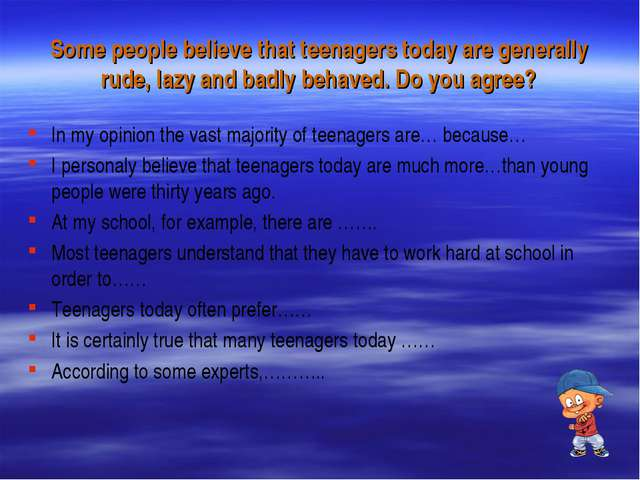 Some people believe that teenagers today are generally rude, lazy and badly b...