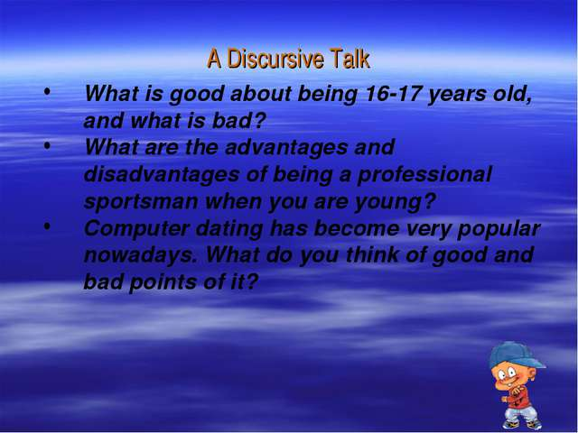 A Discursive Talk What is good about being 16-17 years old, and what is bad?...