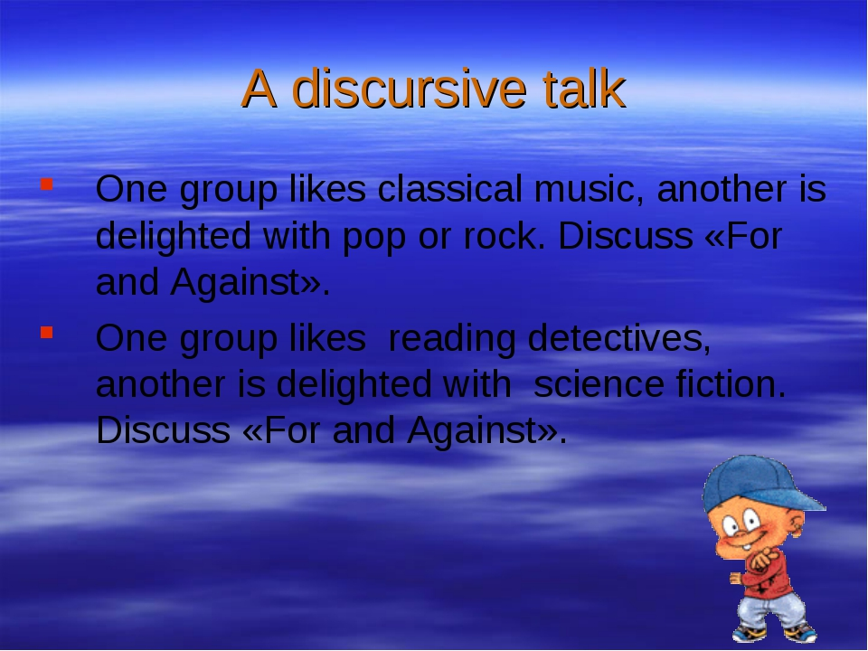A discursive talk One group likes classical music, another is delighted with...