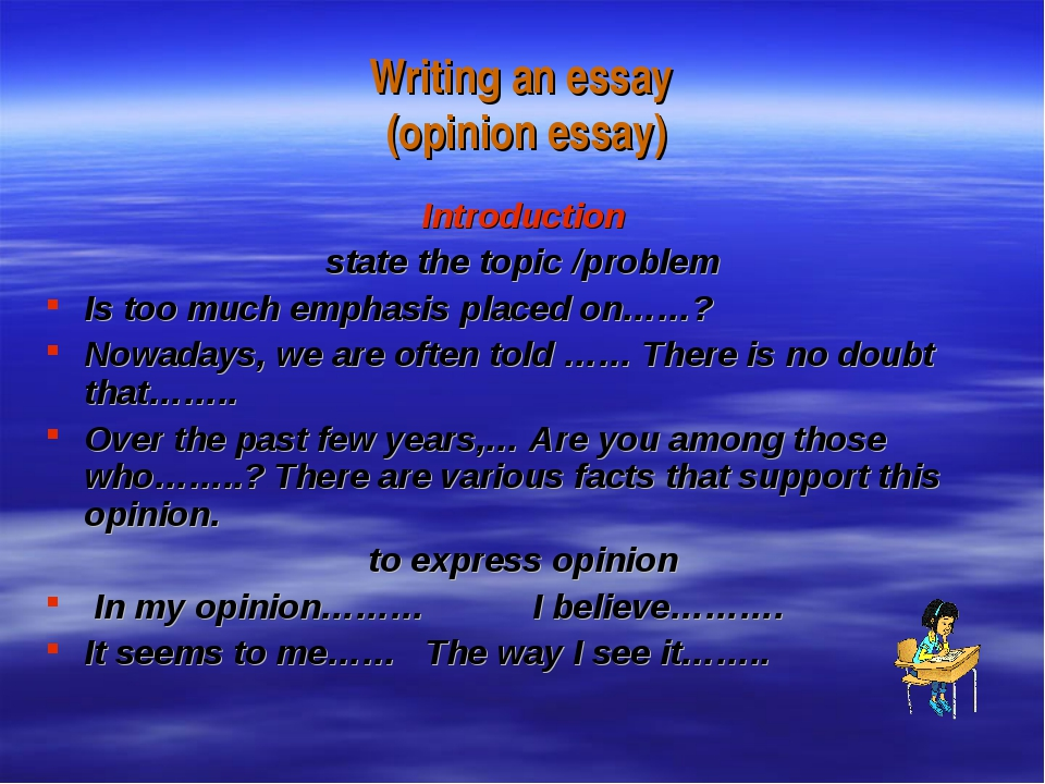 Writing an essay (opinion essay) Introduction state the topic /problem Is too...