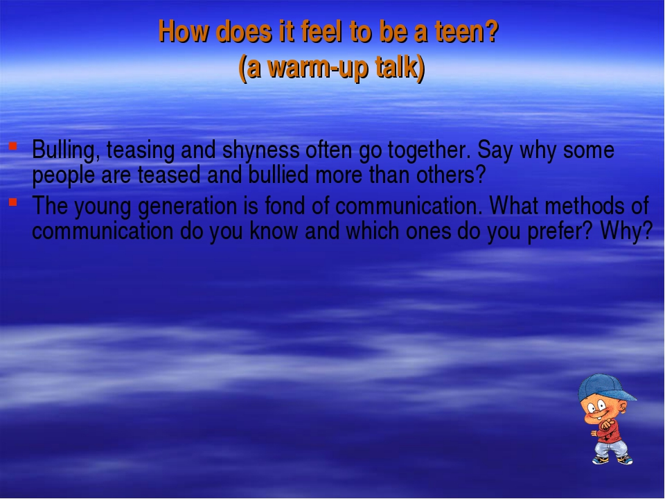 How does it feel to be a teen? (a warm-up talk) Bulling, teasing and shyness...