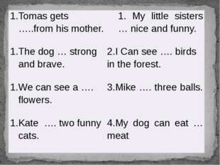 Tomas gets…..fromhis mother. 1. My little sisters…nice and funny. The dog…str